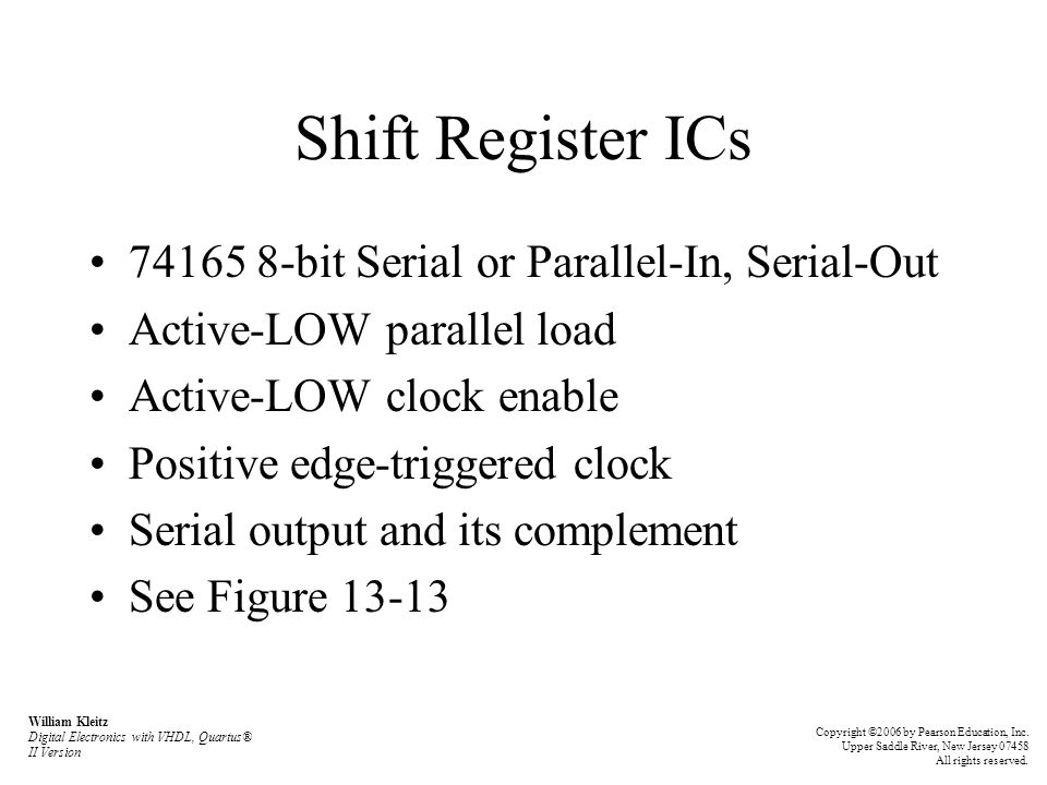Shift Register ICs 74165 8-bit Serial or Parallel-In, Serial-Out Active-LOW parallel load Active-LOW clock enable Positive edge-triggered clock Serial