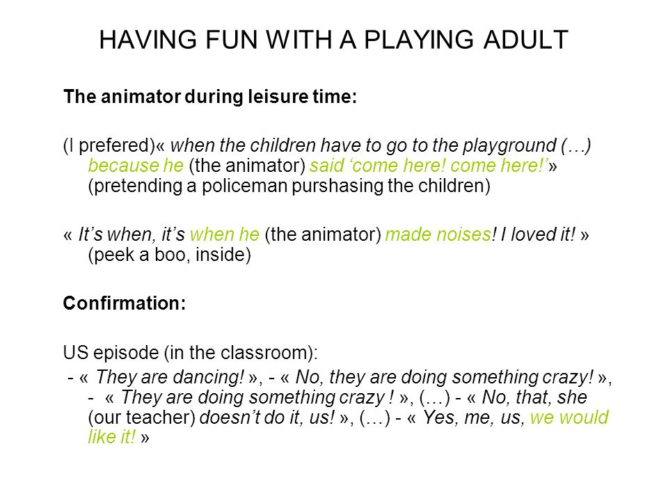HAVING FUN WITH A PLAYING ADULT The animator during leisure time: (I prefered)« when the children have to go to the playground (…) because he (the ani