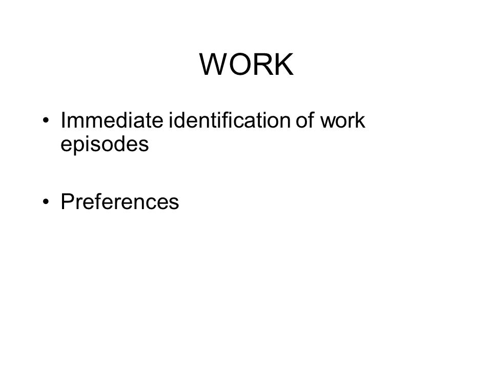 WORK Immediate identification of work episodes Preferences
