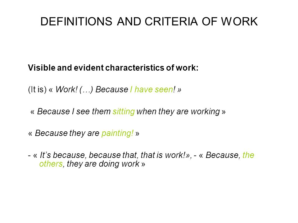DEFINITIONS AND CRITERIA OF WORK Visible and evident characteristics of work: (It is) « Work! (…) Because I have seen! » « Because I see them sitting