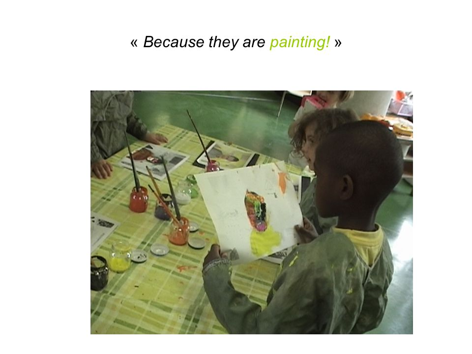 « Because they are painting! »