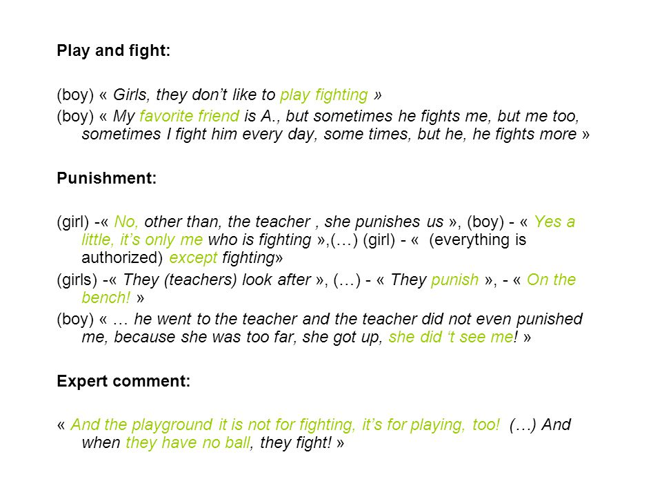 Play and fight: (boy) « Girls, they don't like to play fighting » (boy) « My favorite friend is A., but sometimes he fights me, but me too, sometimes