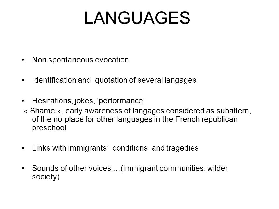 LANGUAGES Non spontaneous evocation Identification and quotation of several langages Hesitations, jokes, 'performance' « Shame », early awareness of l