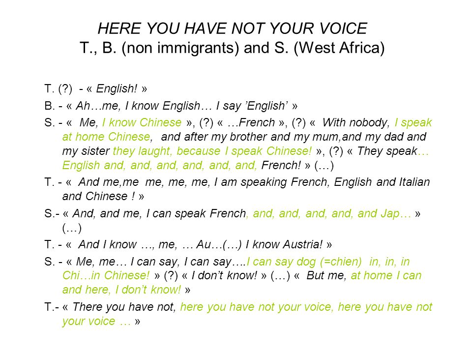 HERE YOU HAVE NOT YOUR VOICE T., B. (non immigrants) and S. (West Africa) T. (?) - « English! » B. - « Ah…me, I know English… I say 'English' » S. - «