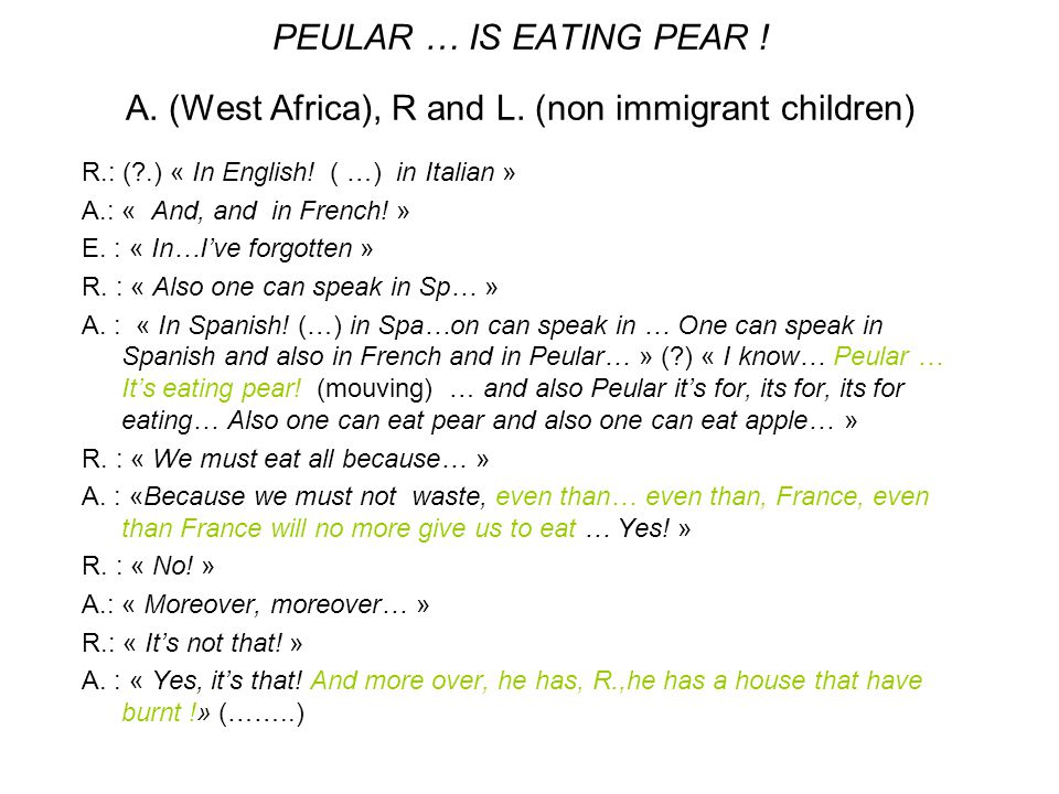 PEULAR … IS EATING PEAR ! A. (West Africa), R and L. (non immigrant children) R.: (?.) « In English! ( …) in Italian » A.: « And, and in French! » E.