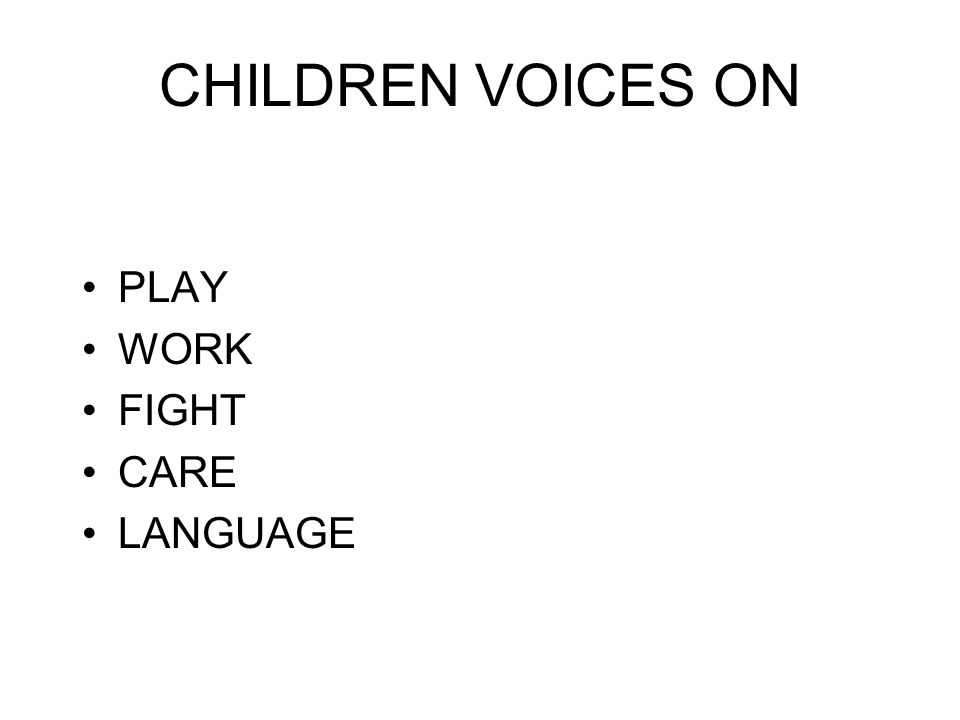 CHILDREN VOICES ON PLAY WORK FIGHT CARE LANGUAGE