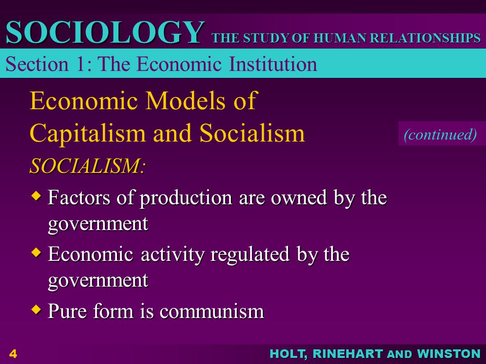 THE STUDY OF HUMAN RELATIONSHIPS SOCIOLOGY HOLT, RINEHART AND WINSTON 4 Economic Models of Capitalism and Socialism SOCIALISM:  Factors of production