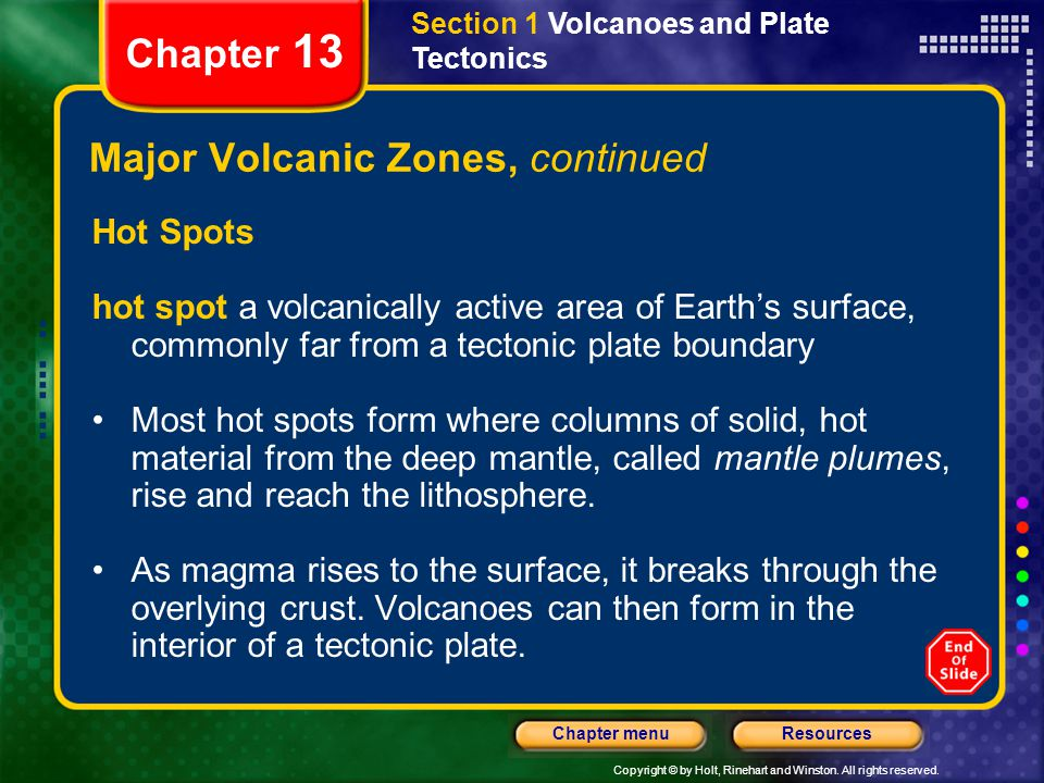 Copyright © by Holt, Rinehart and Winston. All rights reserved. ResourcesChapter menu Section 1 Volcanoes and Plate Tectonics Chapter 13 Major Volcani