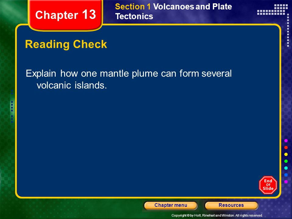 Copyright © by Holt, Rinehart and Winston. All rights reserved. ResourcesChapter menu Section 1 Volcanoes and Plate Tectonics Chapter 13 Reading Check