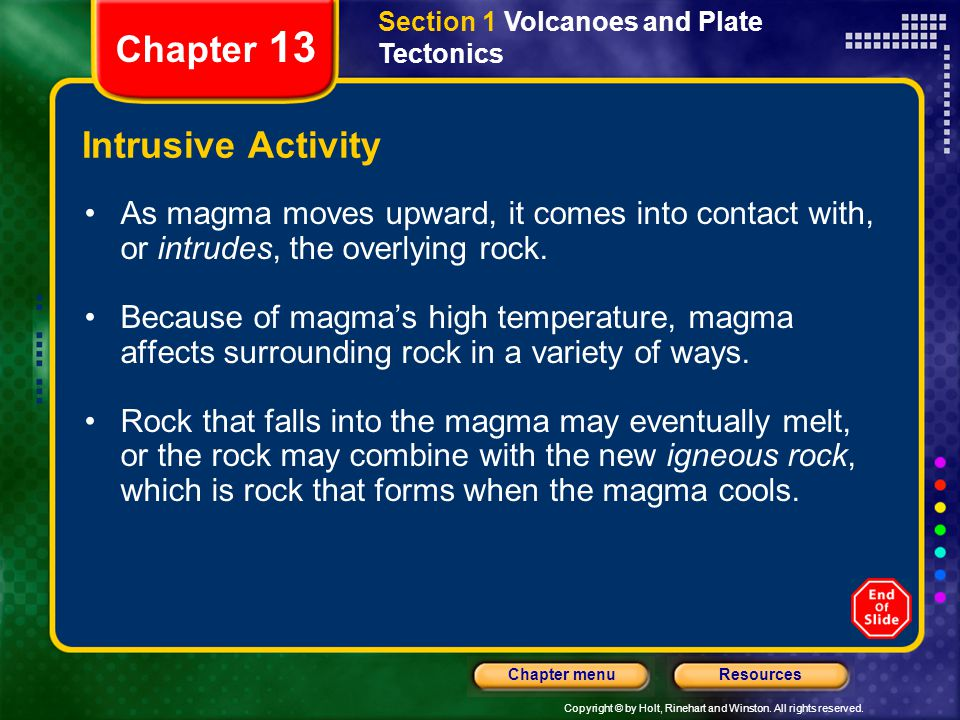 Copyright © by Holt, Rinehart and Winston. All rights reserved. ResourcesChapter menu Section 1 Volcanoes and Plate Tectonics Chapter 13 Intrusive Act