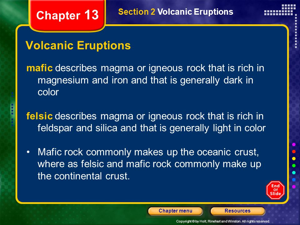 Copyright © by Holt, Rinehart and Winston. All rights reserved. ResourcesChapter menu Section 2 Volcanic Eruptions Chapter 13 Volcanic Eruptions mafic