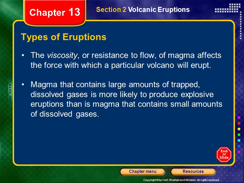 Copyright © by Holt, Rinehart and Winston. All rights reserved. ResourcesChapter menu Section 2 Volcanic Eruptions Chapter 13 Types of Eruptions The v