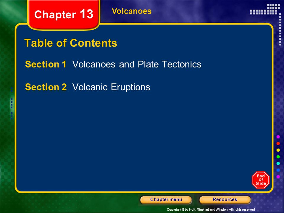 Copyright © by Holt, Rinehart and Winston. All rights reserved. ResourcesChapter menu Volcanoes Chapter 13 Table of Contents Section 1 Volcanoes and P