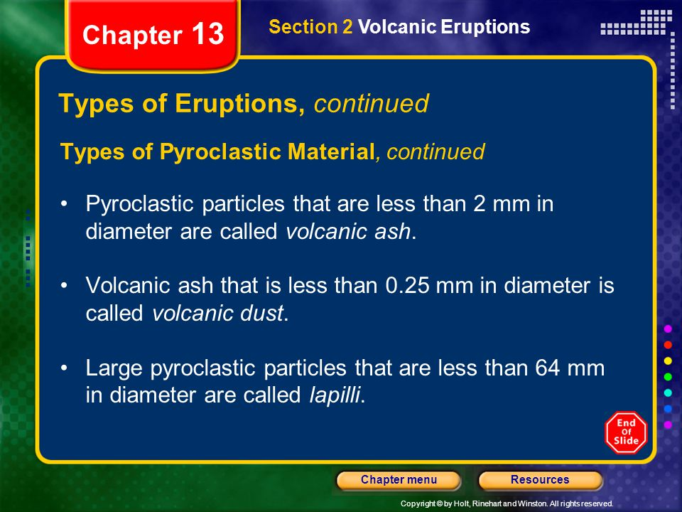 Copyright © by Holt, Rinehart and Winston. All rights reserved. ResourcesChapter menu Section 2 Volcanic Eruptions Chapter 13 Types of Eruptions, cont