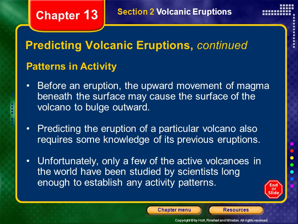Copyright © by Holt, Rinehart and Winston. All rights reserved. ResourcesChapter menu Section 2 Volcanic Eruptions Chapter 13 Predicting Volcanic Erup