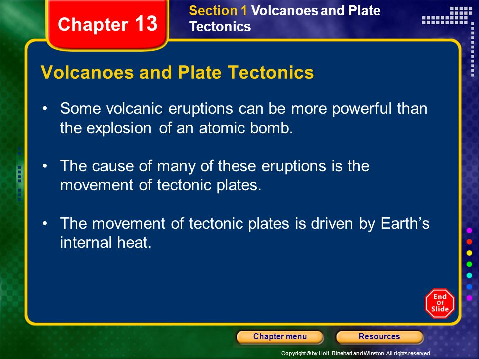 Copyright © by Holt, Rinehart and Winston. All rights reserved. ResourcesChapter menu Section 1 Volcanoes and Plate Tectonics Chapter 13 Volcanoes and