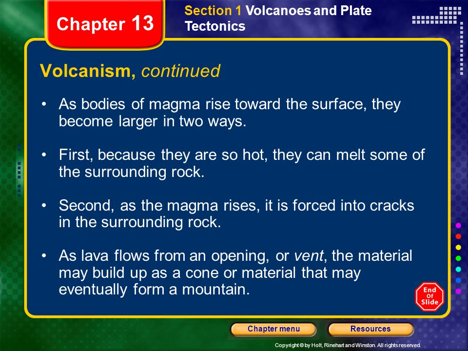 Copyright © by Holt, Rinehart and Winston. All rights reserved. ResourcesChapter menu Section 1 Volcanoes and Plate Tectonics Chapter 13 Volcanism, co