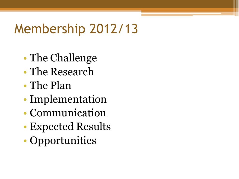Membership 2012/13 The Challenge ▫Why is membership not increasing  How do we increase Membership ▫How to Increase Revenue to Maintain and Increase services to the CLUBS and ATV Community  How do we increase funding available to maintain the interaction with Government and other Organization