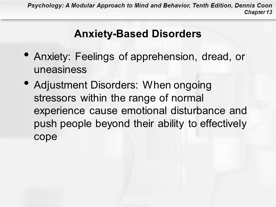 Psychology: A Modular Approach to Mind and Behavior, Tenth Edition, Dennis Coon Chapter 13 Anxiety-Based Disorders Anxiety: Feelings of apprehension,