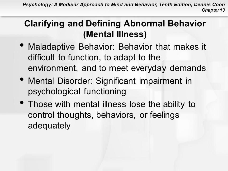 Psychology: A Modular Approach to Mind and Behavior, Tenth Edition, Dennis Coon Chapter 13 Schizophrenia: Common Symptoms