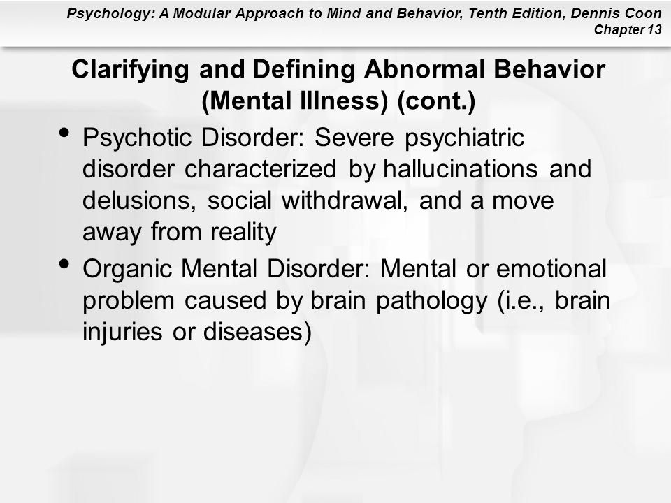 Psychology: A Modular Approach to Mind and Behavior, Tenth Edition, Dennis Coon Chapter 13 Somatoform Disorders: Somatization Disorder Person expresses anxieties through numerous physical complaints –Many doctors are consulted but no organic or physical causes are found