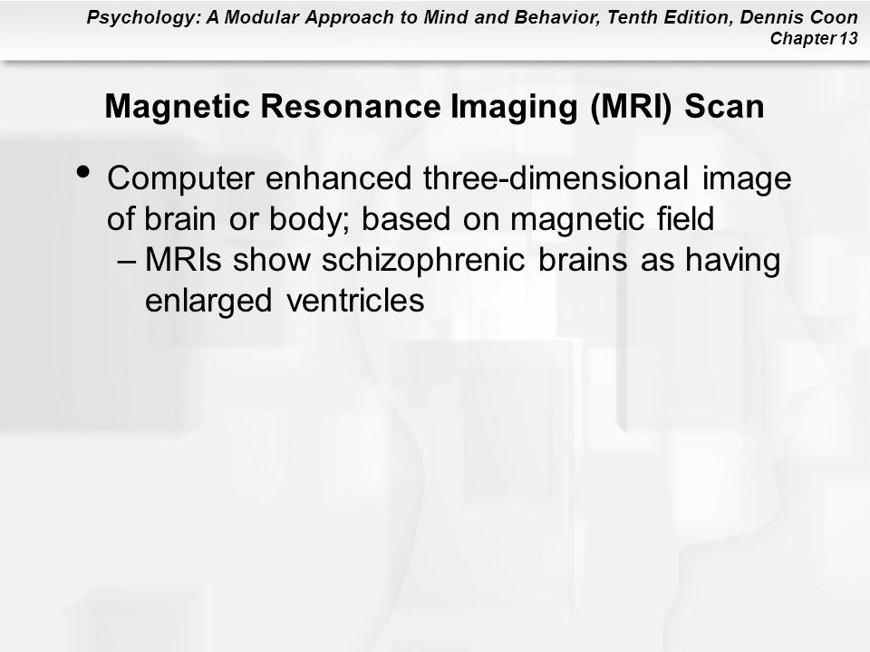 Psychology: A Modular Approach to Mind and Behavior, Tenth Edition, Dennis Coon Chapter 13 Magnetic Resonance Imaging (MRI) Scan Computer enhanced thr