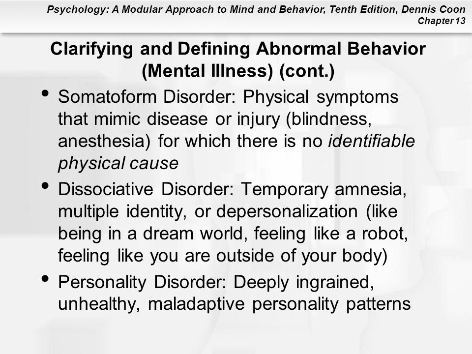 Psychology: A Modular Approach to Mind and Behavior, Tenth Edition, Dennis Coon Chapter 13 Alzheimer's Disease Symptoms include impaired memory, confusion, and progressive loss of mental abilities –Ronald Reagan was perhaps the most famous Alzheimer's victim