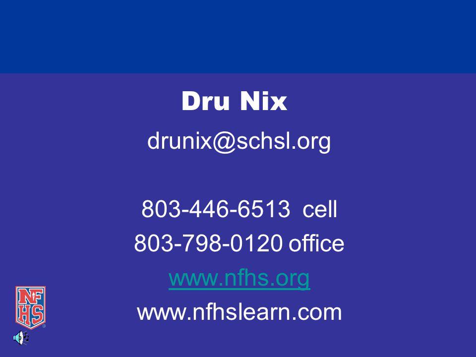 Dru Nix drunix@schsl.org 803-446-6513 cell 803-798-0120 office www.nfhs.org www.nfhslearn.com