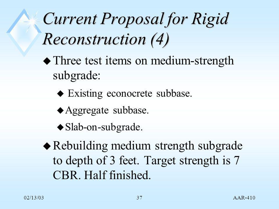 AAR-410 02/13/0337 Current Proposal for Rigid Reconstruction (4) u Three test items on medium-strength subgrade: u Existing econocrete subbase.