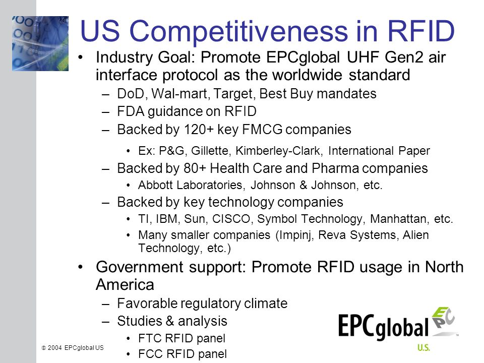 INSERT GRAPHIC SQUARE HERE  2004 EPCglobal US US Competitiveness in RFID Industry Goal: Promote EPCglobal UHF Gen2 air interface protocol as the worl