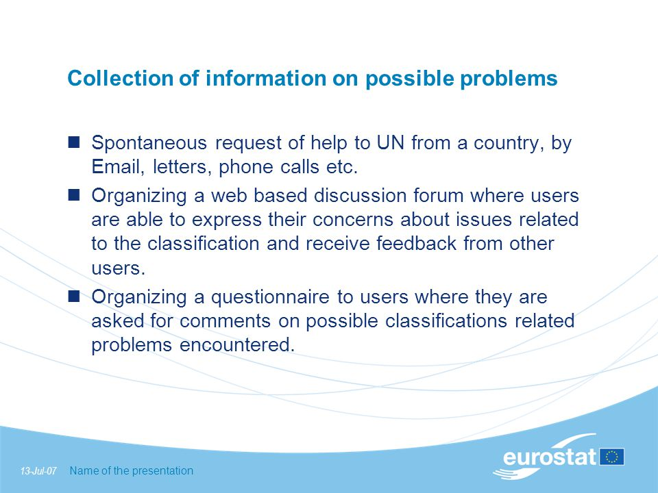 13-Jul-07 Name of the presentation Agreement on a common solution Wording errors Contradictions Translation errors Editorial amendments Errata Problems of codification/ boundaries between classes (no conceptual issue concealed within the clarification ) Clarification beyond dispute Set of clarifications