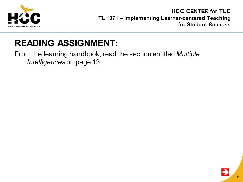 HCC C ENTER for TLE TL 1071 – Implementing Learner-centered Teaching for Student Success READING ASSIGNMENT: From the learning handbook, read the section entitled Multiple Intelligences on page 13.