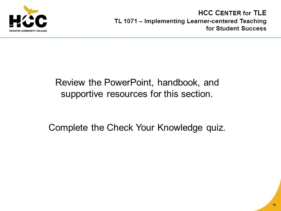 16 Review the PowerPoint, handbook, and supportive resources for this section.