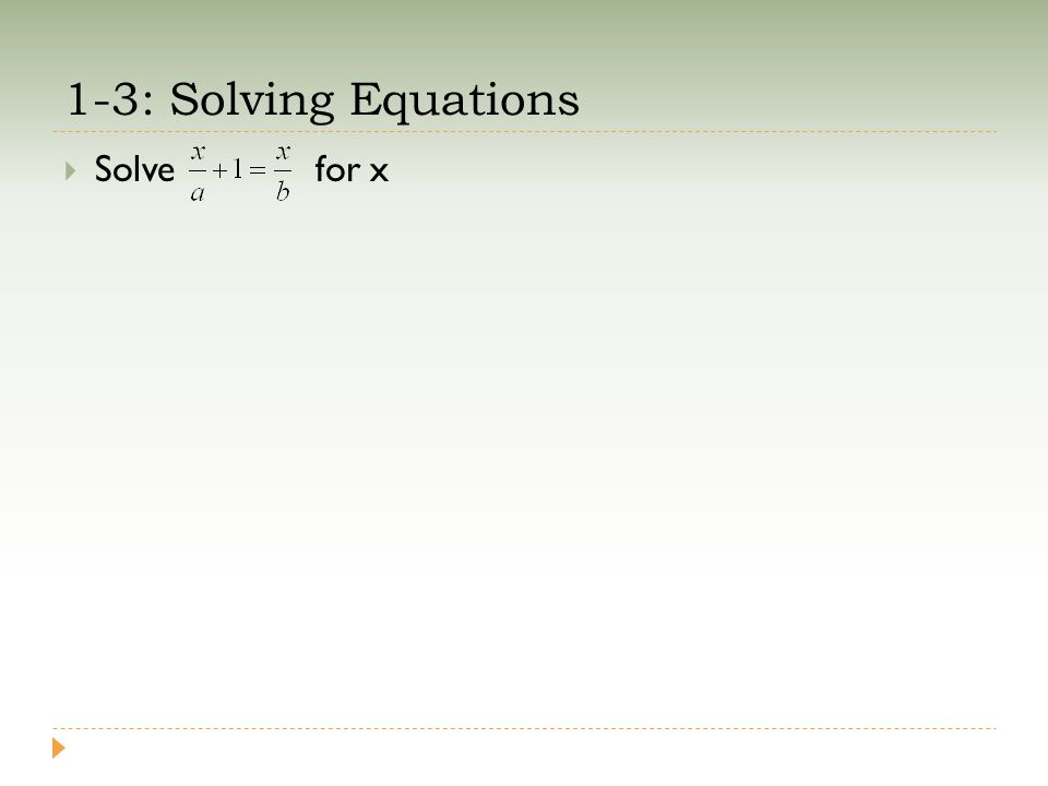 1-3: Solving Equations  Solve for x