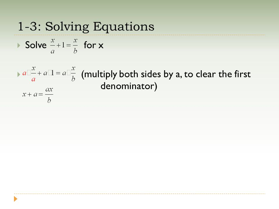 1-3: Solving Equations  Solve for x  (multiply both sides by a, to clear the first denominator)