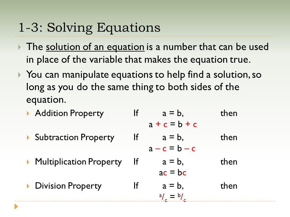 1-3: Solving Equations  The solution of an equation is a number that can be used in place of the variable that makes the equation true.  You can man