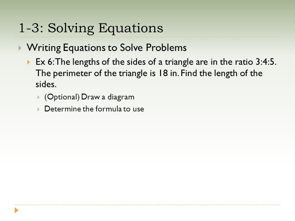 1-3: Solving Equations  Writing Equations to Solve Problems  Ex 6: The lengths of the sides of a triangle are in the ratio 3:4:5. The perimeter of t