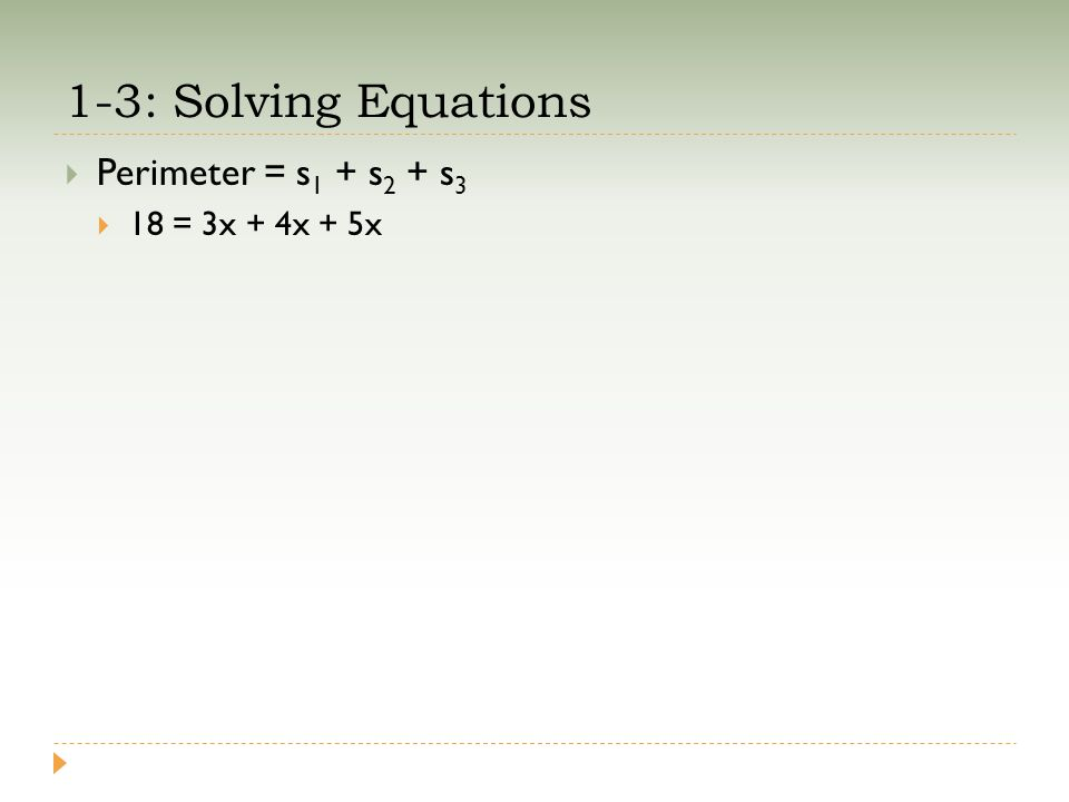 1-3: Solving Equations  Perimeter = s 1 + s 2 + s 3  18 = 3x + 4x + 5x