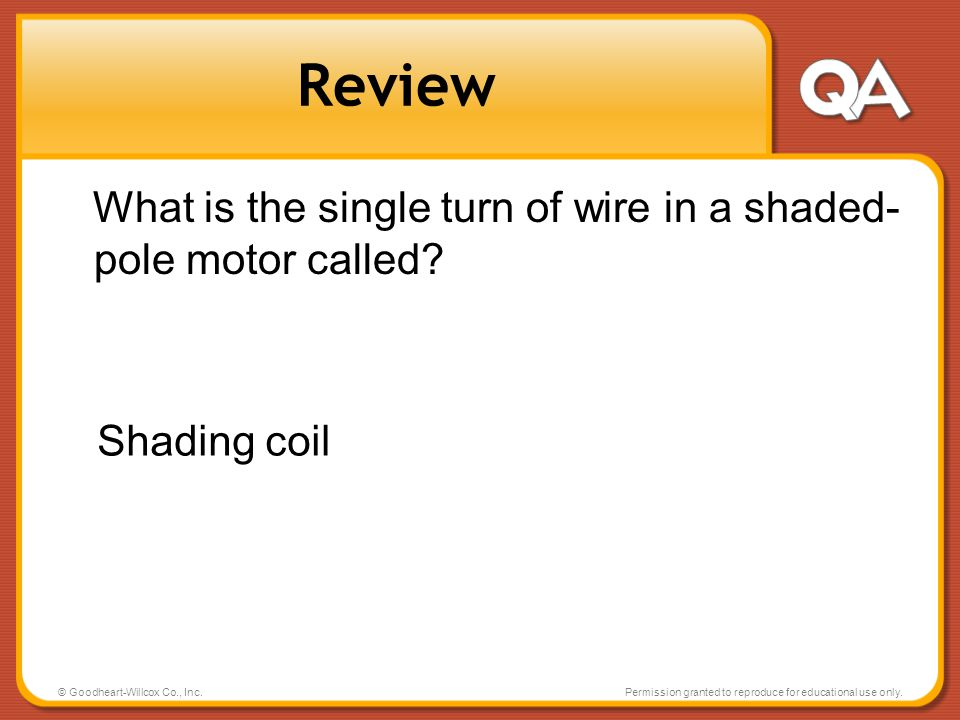 © Goodheart-Willcox Co., Inc.Permission granted to reproduce for educational use only. Review What is the single turn of wire in a shaded- pole motor
