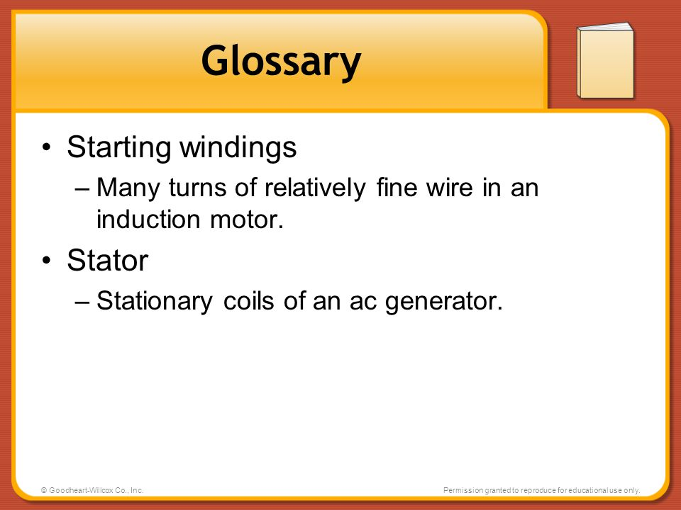 © Goodheart-Willcox Co., Inc.Permission granted to reproduce for educational use only. Glossary Starting windings –Many turns of relatively fine wire