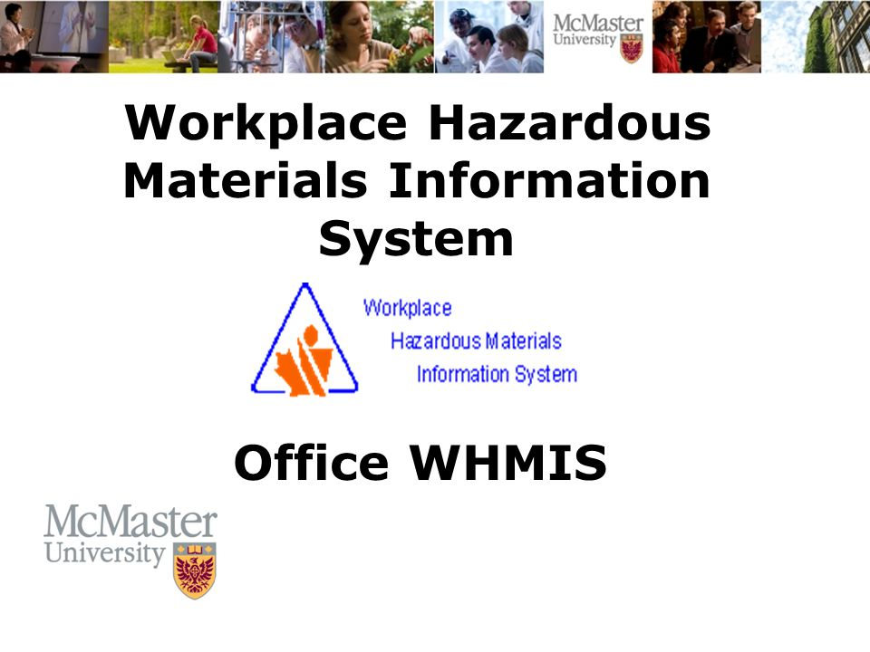 The Campaign for McMaster University Workplace Hazardous Materials Information System Office WHMIS