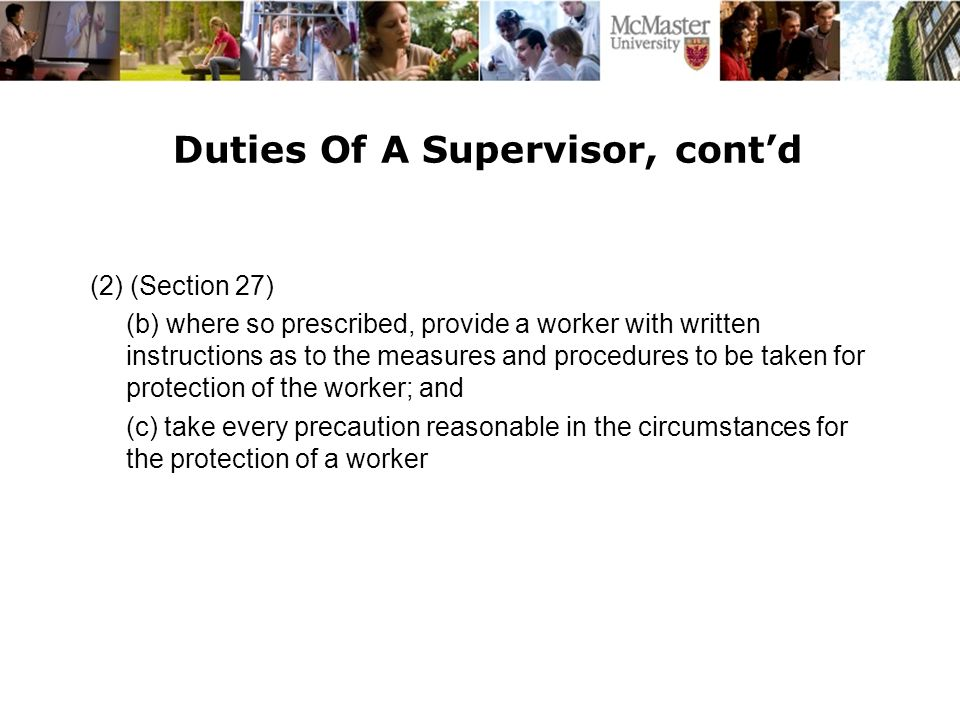 Duties Of A Supervisor, cont'd (2) (Section 27) (b) where so prescribed, provide a worker with written instructions as to the measures and procedures