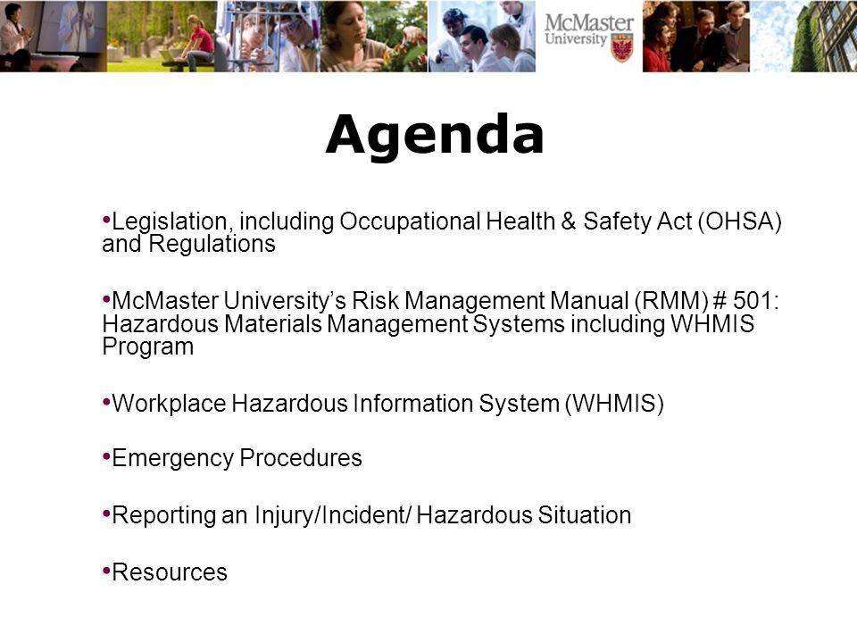 Agenda Legislation, including Occupational Health & Safety Act (OHSA) and Regulations McMaster University's Risk Management Manual (RMM) # 501: Hazard