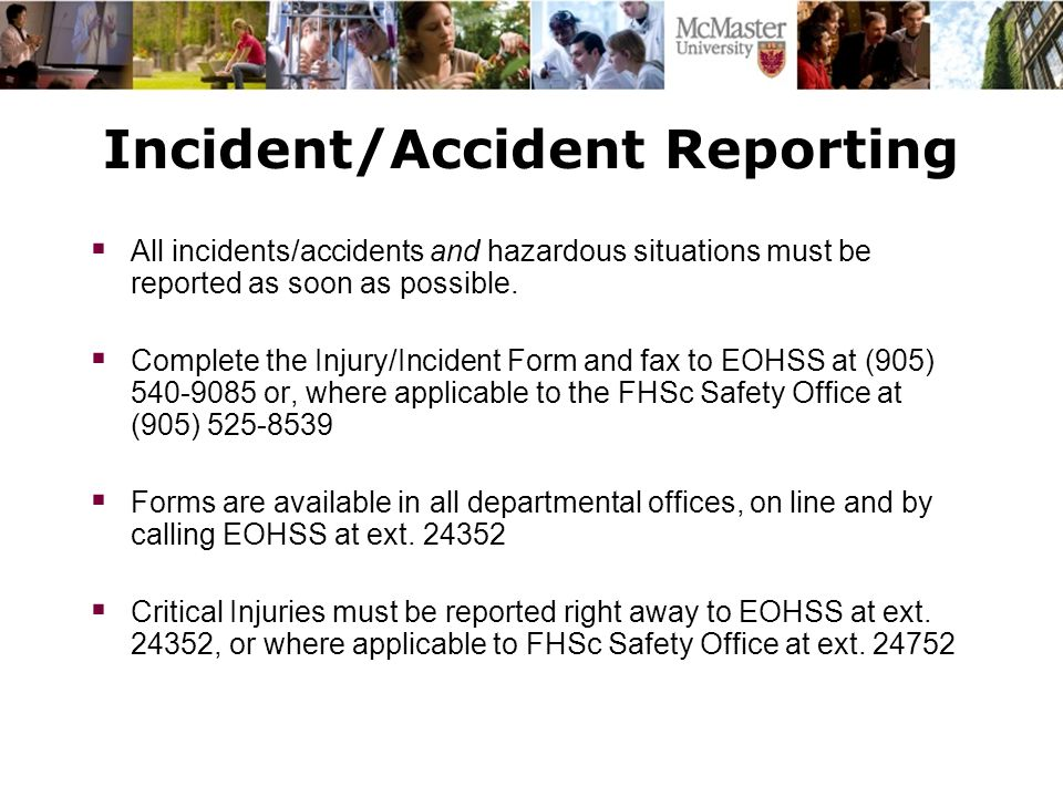 Incident/Accident Reporting  All incidents/accidents and hazardous situations must be reported as soon as possible.