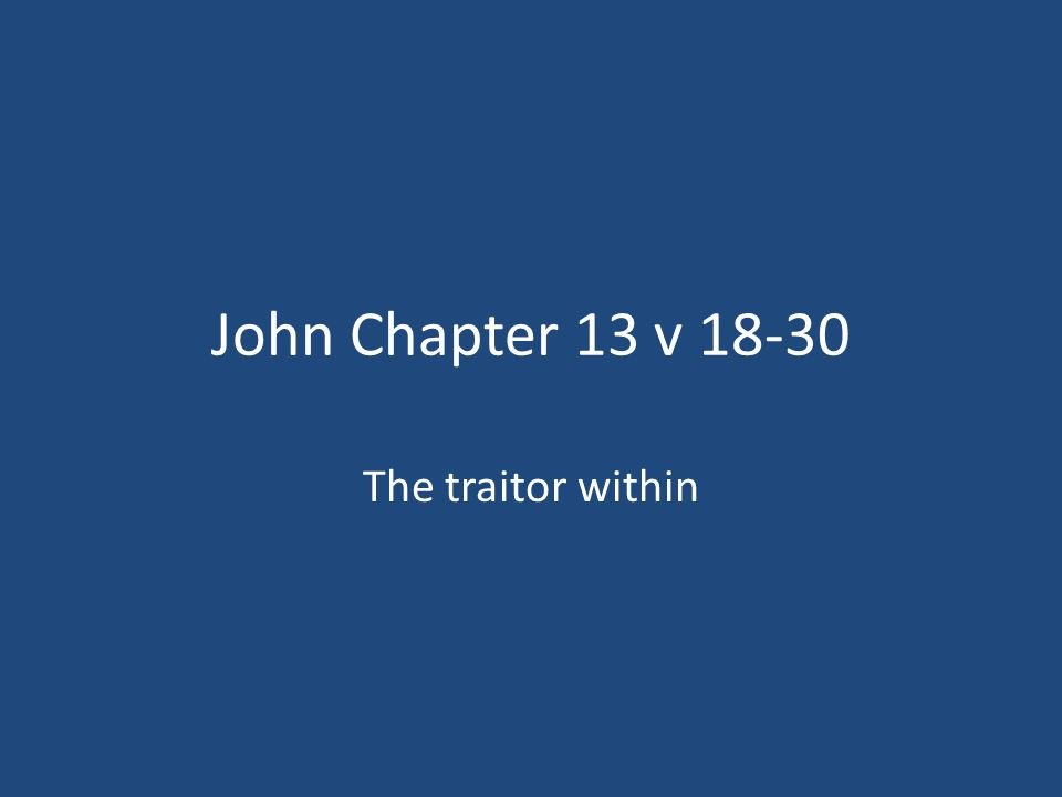 John Chapter 13 v 18-30 The traitor within