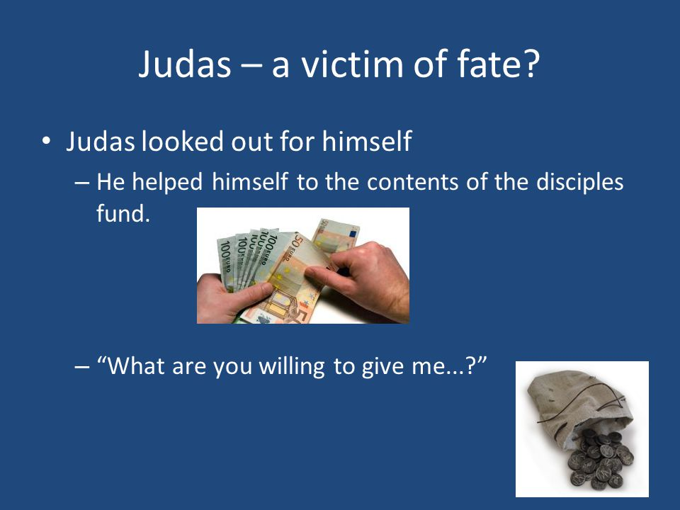 Judas – a victim of fate.
