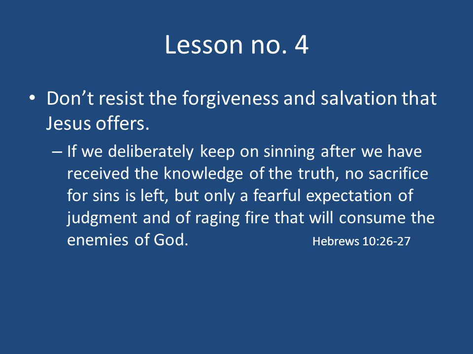 Lesson no.4 Don't resist the forgiveness and salvation that Jesus offers.