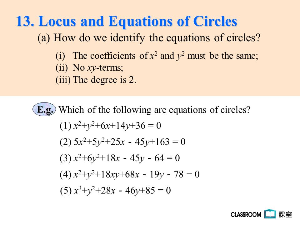 Which of the following are equations of circles? (1) x 2 +y 2 +6x+14y+36 = 0E.g. (2) 5x 2 +5y 2 +25x - 45y+163 = 0 (4) x 2 +y 2 +18xy+68x - 19y - 78 =