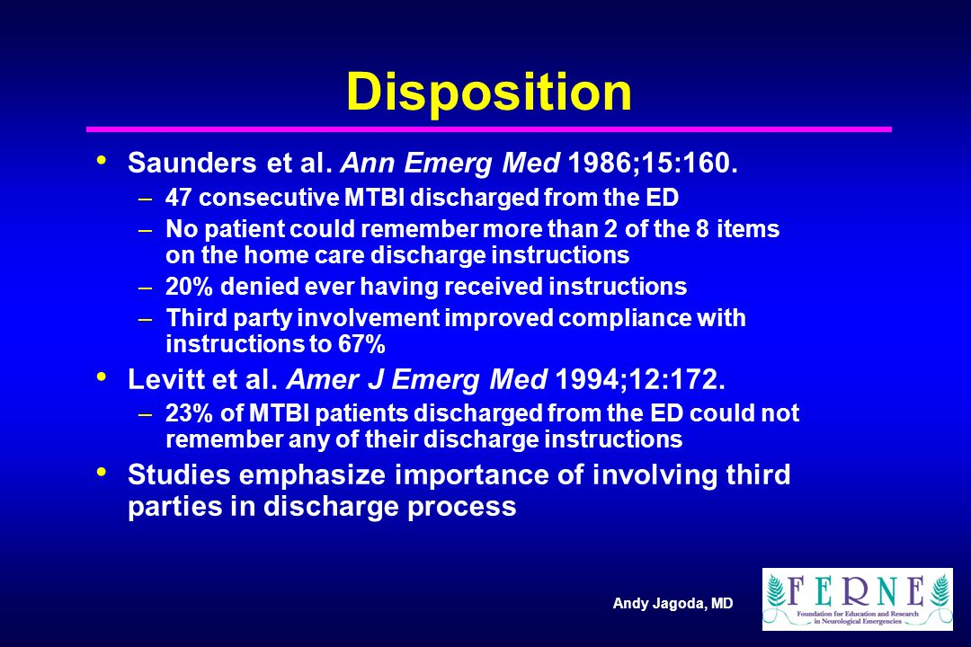 Andy Jagoda, MD Disposition Saunders et al. Ann Emerg Med 1986;15:160.