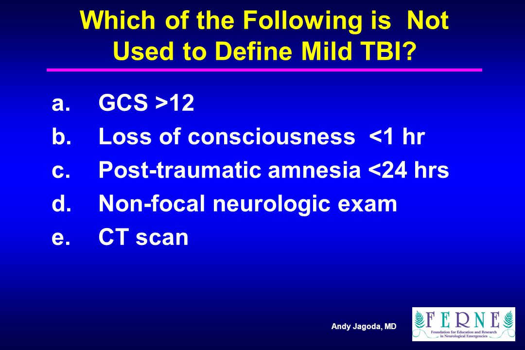 Andy Jagoda, MD Which of the Following is Not Used to Define Mild TBI.